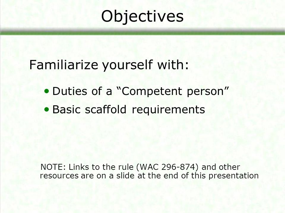 Objectives Familiarize yourself with: Duties of a Competent person