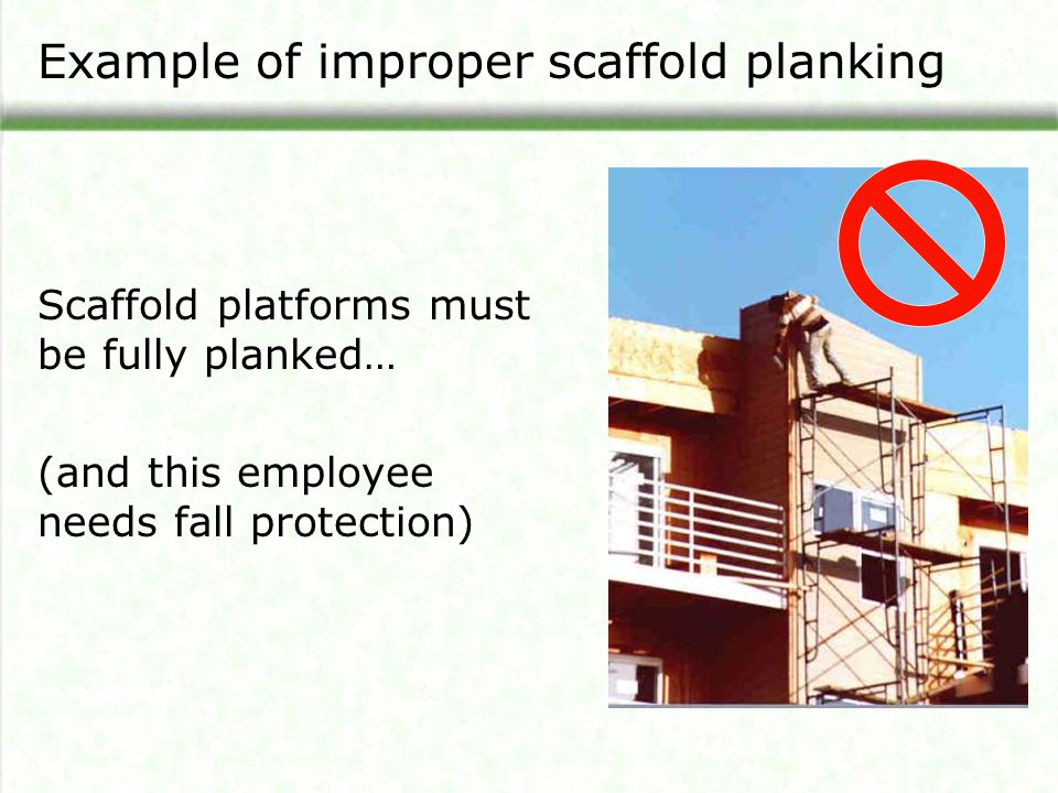 Example of improper scaffold planking