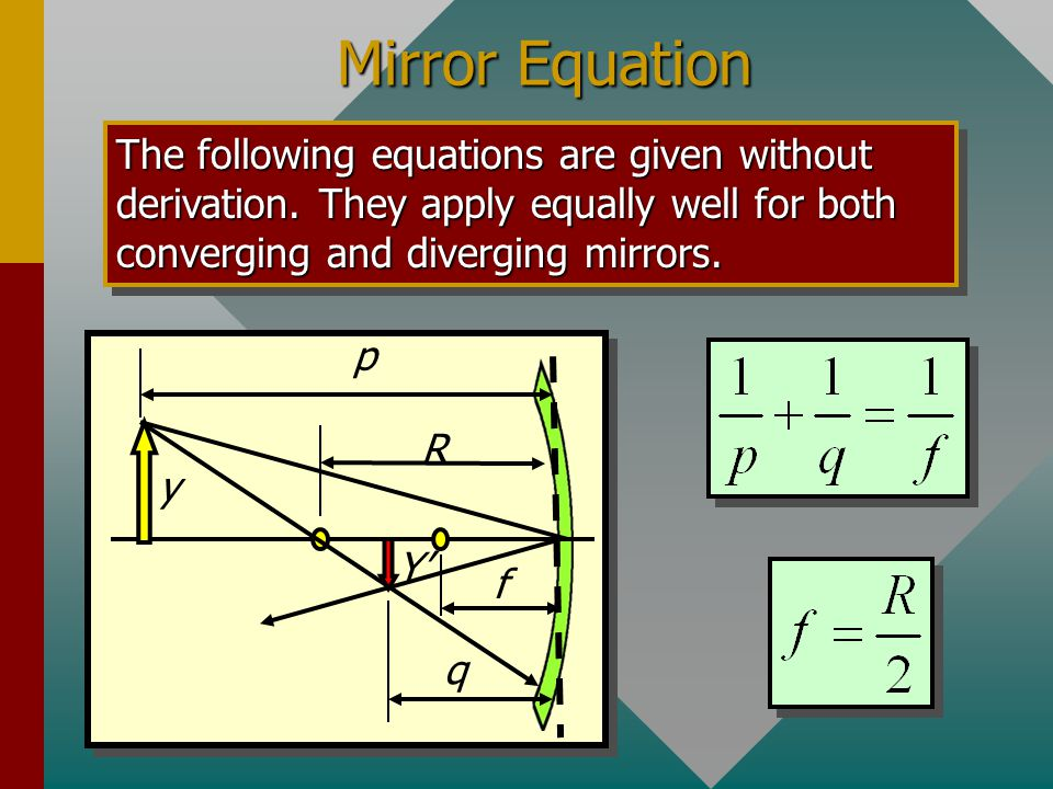 Mirror Equation The following equations are given without derivation. They apply equally well for both converging and diverging mirrors.