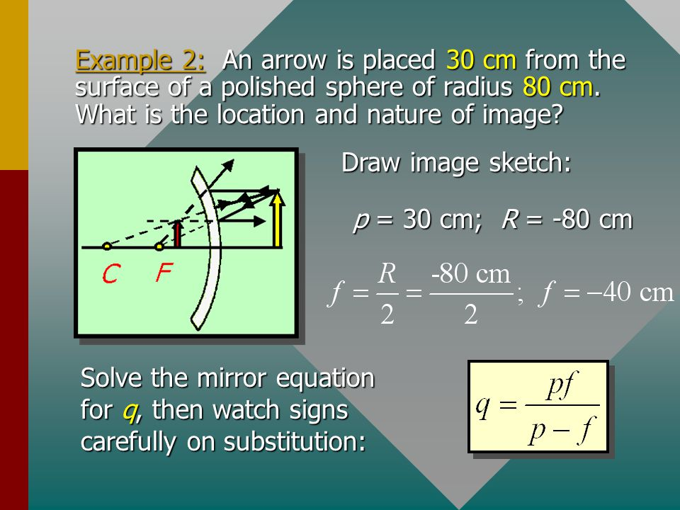 Example 2: An arrow is placed 30 cm from the surface of a polished sphere of radius 80 cm. What is the location and nature of image