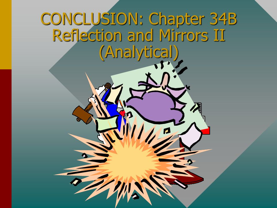 CONCLUSION: Chapter 34B Reflection and Mirrors II (Analytical)