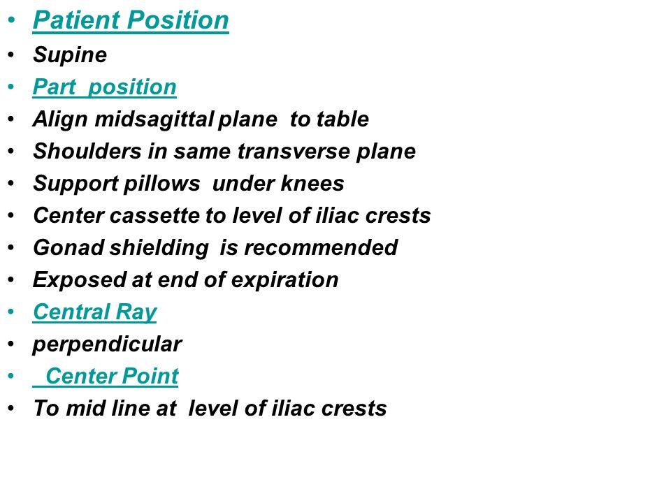 Patient Position Supine Part position Align midsagittal plane to table