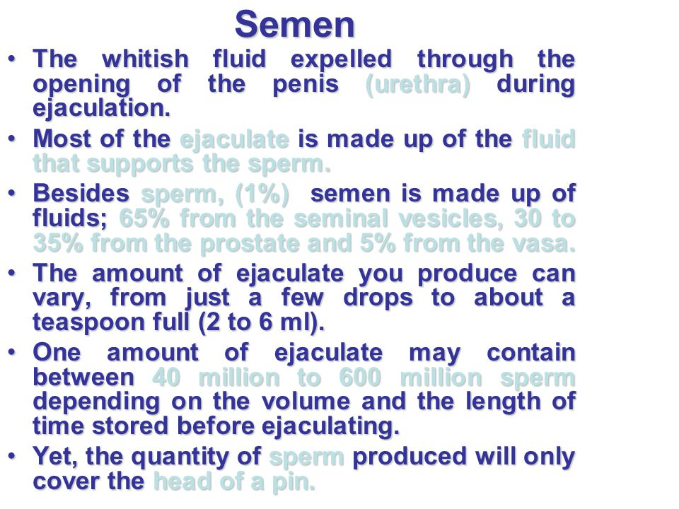 Semen The whitish fluid expelled through the opening of the penis (urethra) during ejaculation.