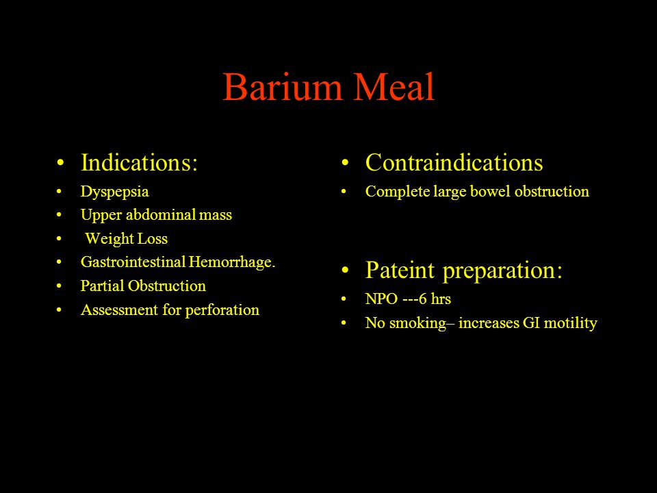 Barium Meal Indications: Contraindications Pateint preparation: