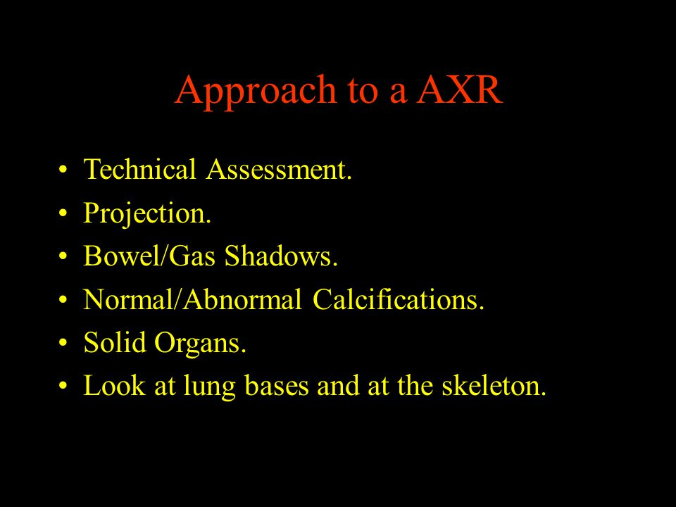 Approach to a AXR Technical Assessment. Projection. Bowel/Gas Shadows.