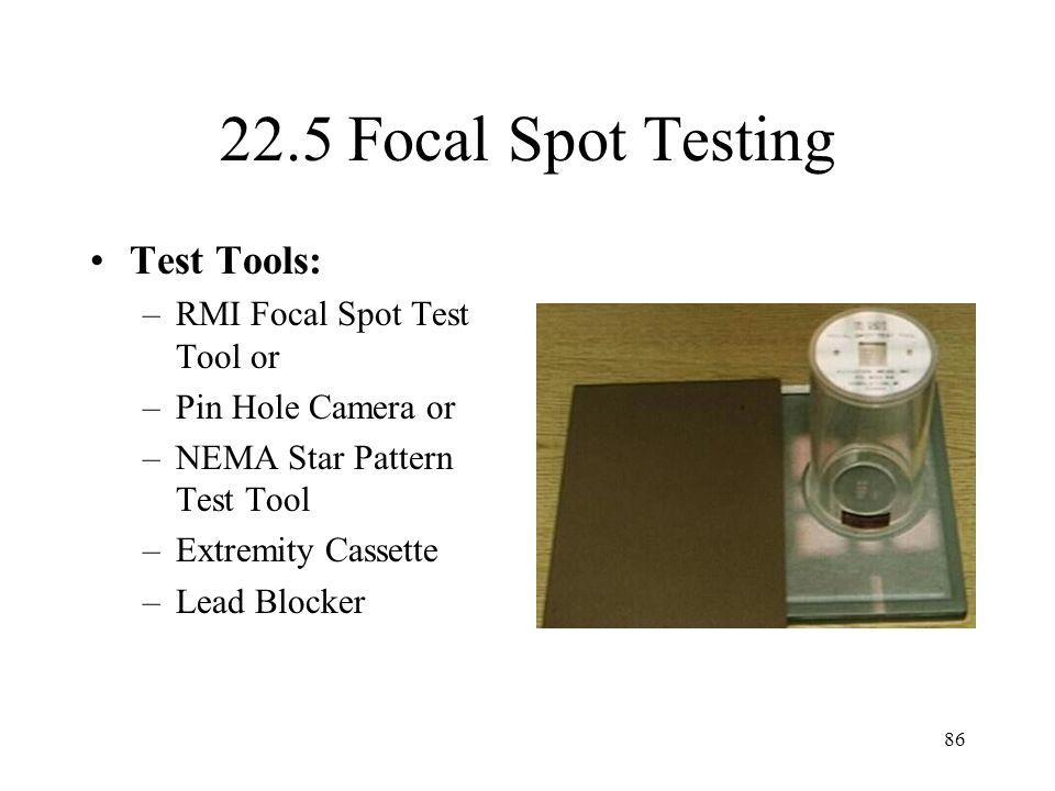 22.5 Focal Spot Testing Test Tools: RMI Focal Spot Test Tool or