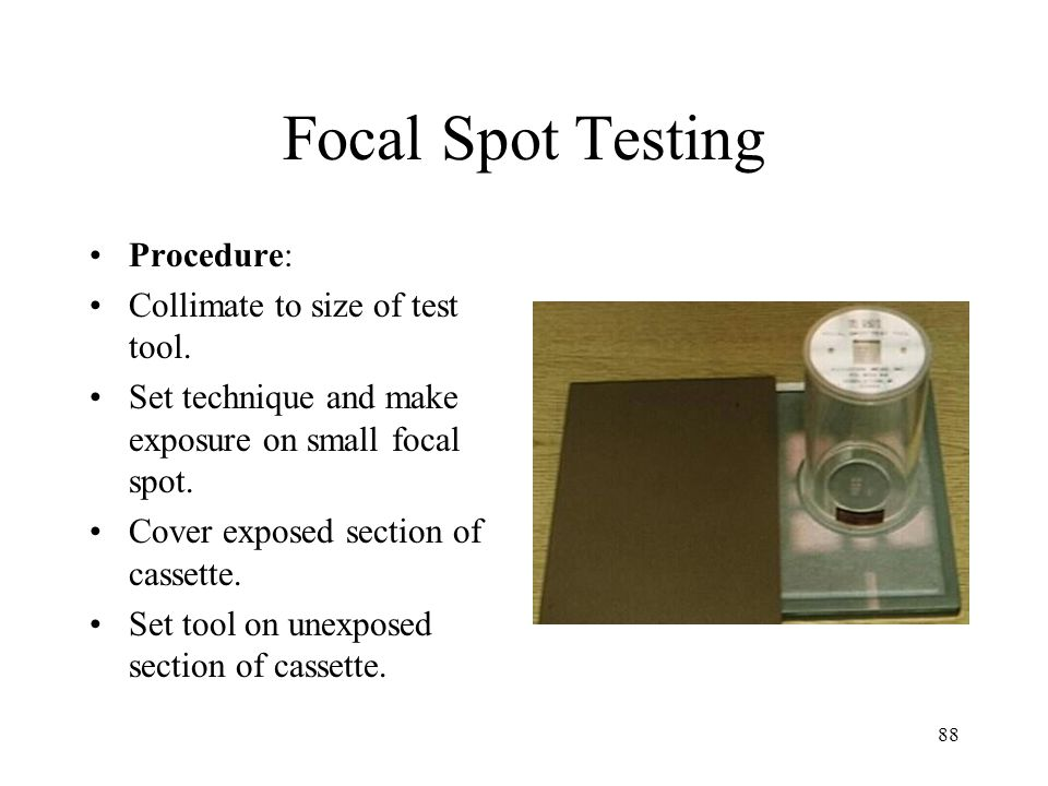 Focal Spot Testing Procedure: Collimate to size of test tool.