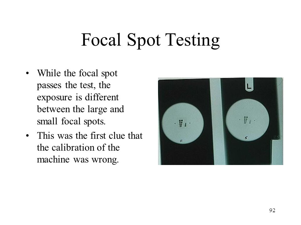 Focal Spot Testing While the focal spot passes the test, the exposure is different between the large and small focal spots.