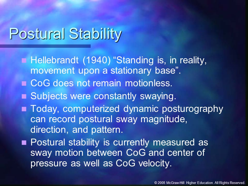 Postural Stability Hellebrandt (1940) Standing is, in reality, movement upon a stationary base . CoG does not remain motionless.
