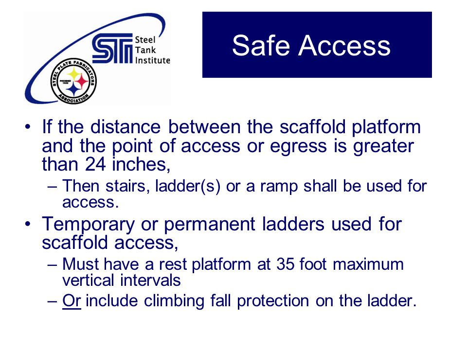 Safe Access If the distance between the scaffold platform and the point of access or egress is greater than 24 inches,