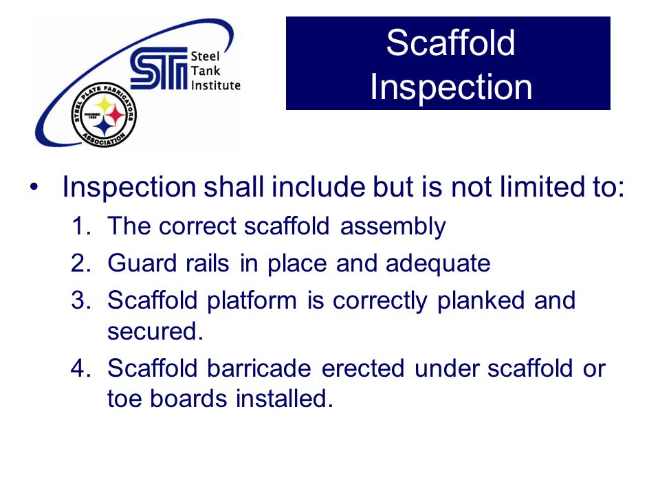Scaffold Inspection Inspection shall include but is not limited to: