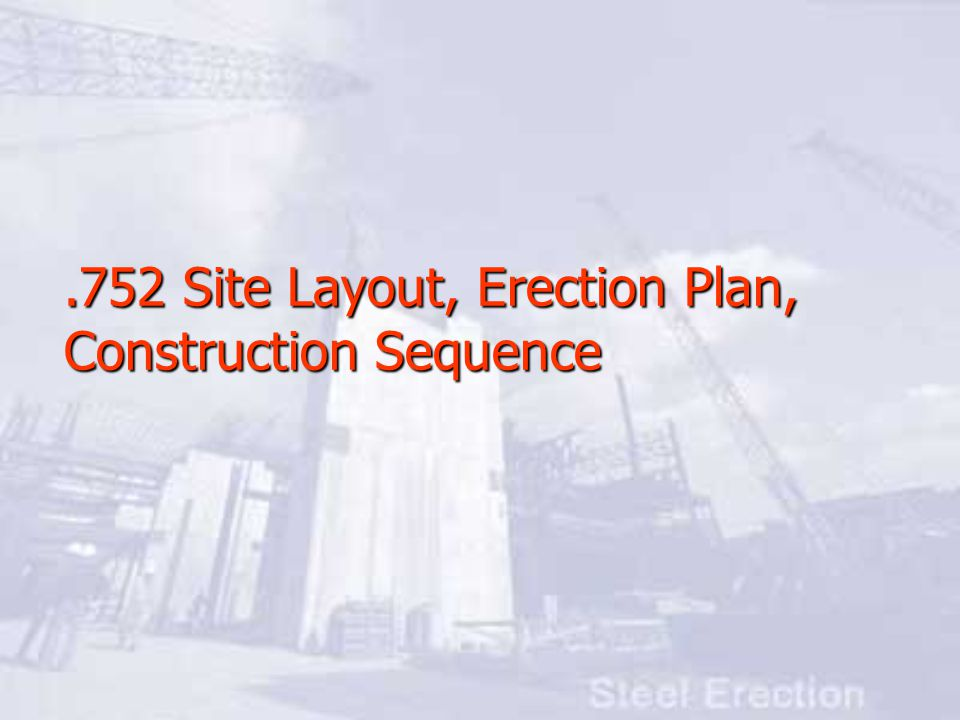 .752 Site Layout, Erection Plan, Construction Sequence