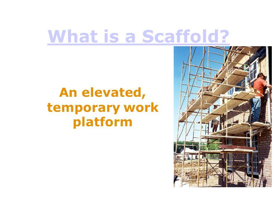 An elevated, temporary work platform