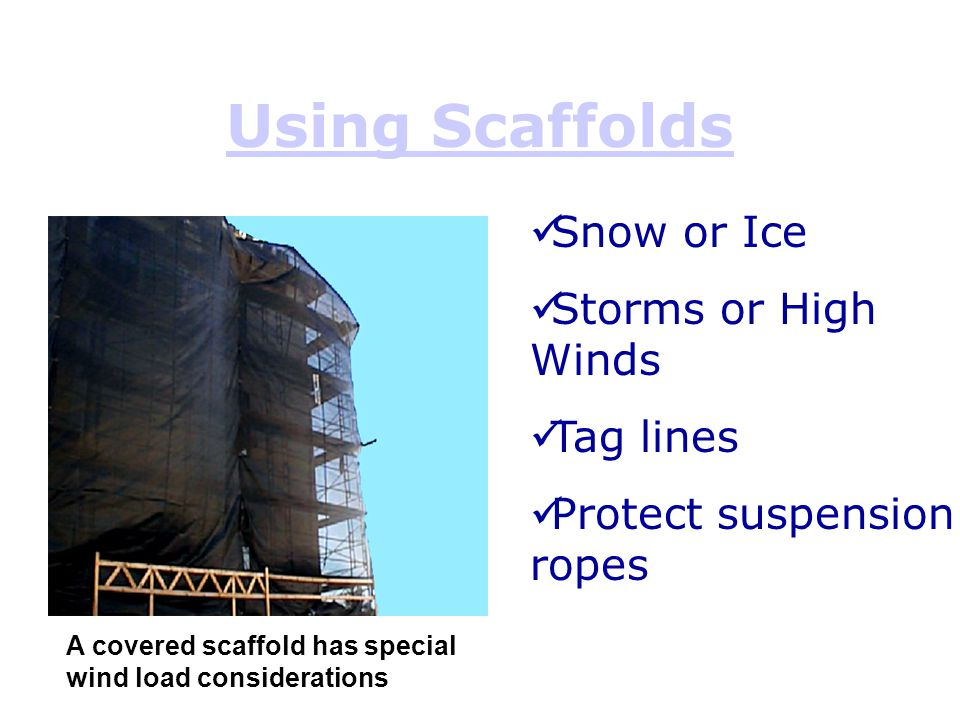 Using Scaffolds Snow or Ice Storms or High Winds Tag lines