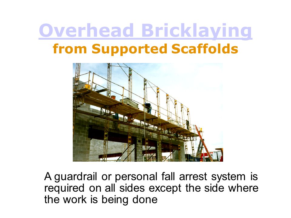 Overhead Bricklaying from Supported Scaffolds