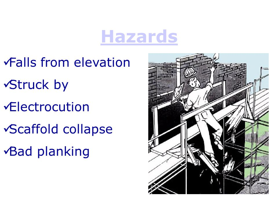 Hazards Falls from elevation Struck by Electrocution Scaffold collapse