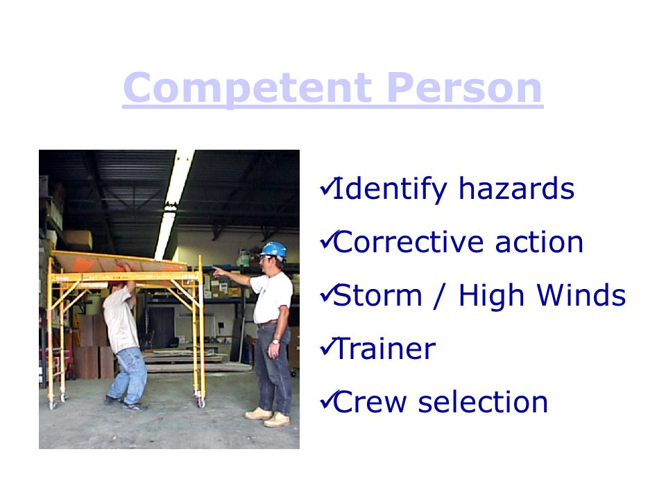 Competent Person Identify hazards Corrective action Storm / High Winds