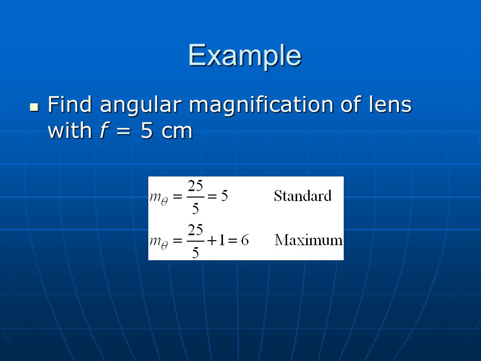 Example Find angular magnification of lens with f = 5 cm