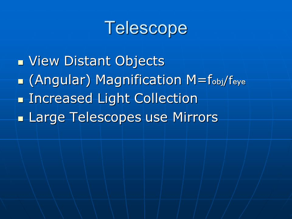 Telescope View Distant Objects (Angular) Magnification M=fobj/feye
