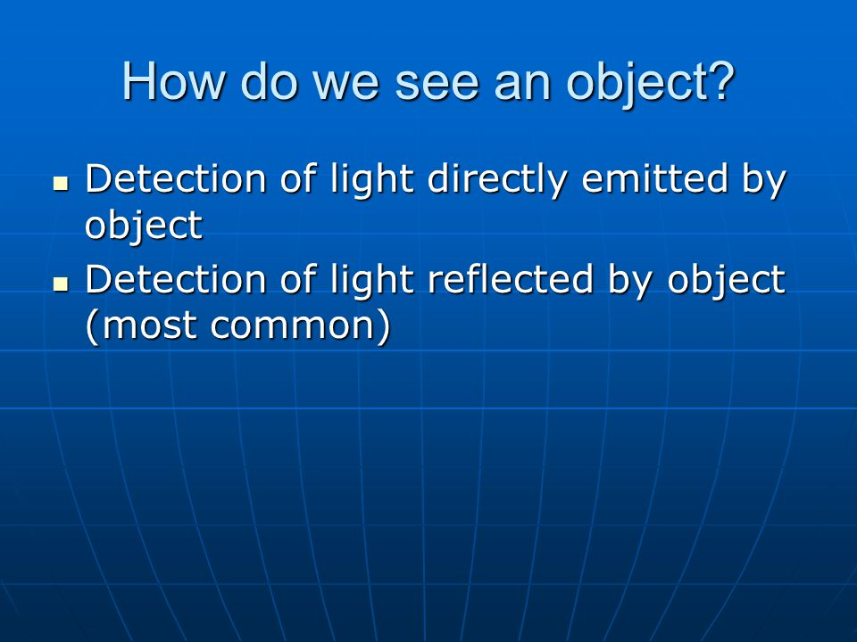 How do we see an object Detection of light directly emitted by object
