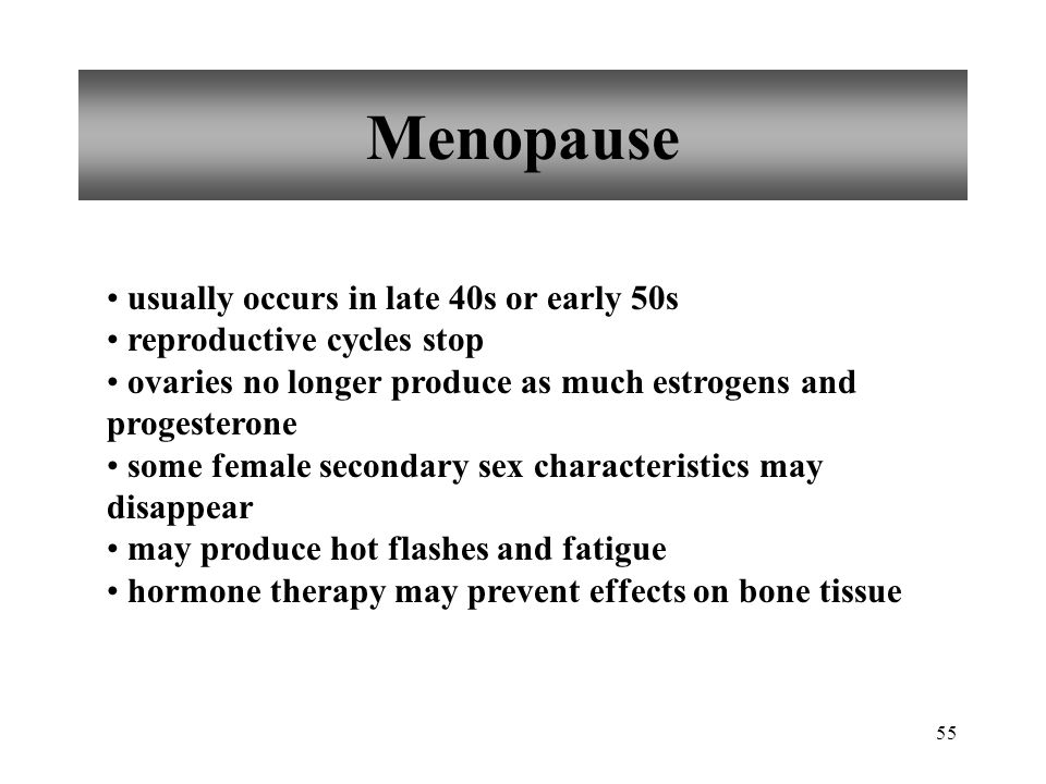 Menopause usually occurs in late 40s or early 50s