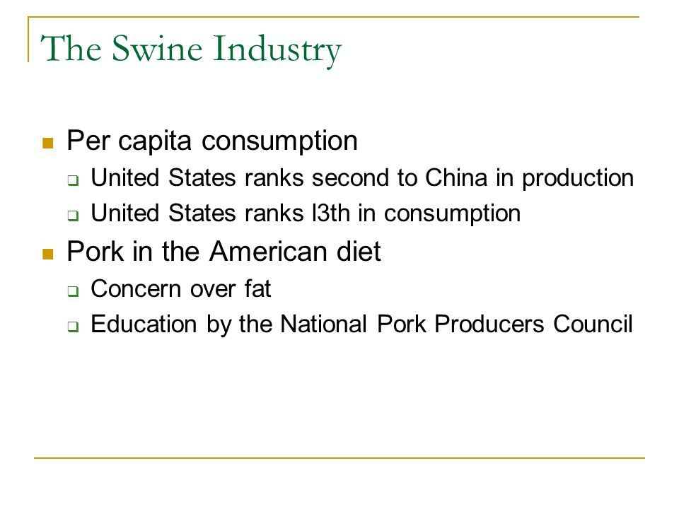 The Swine Industry Per capita consumption Pork in the American diet