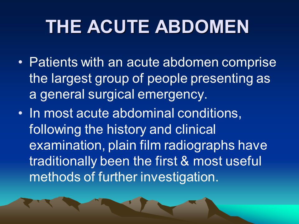 THE ACUTE ABDOMEN Patients with an acute abdomen comprise the largest group of people presenting as a general surgical emergency.