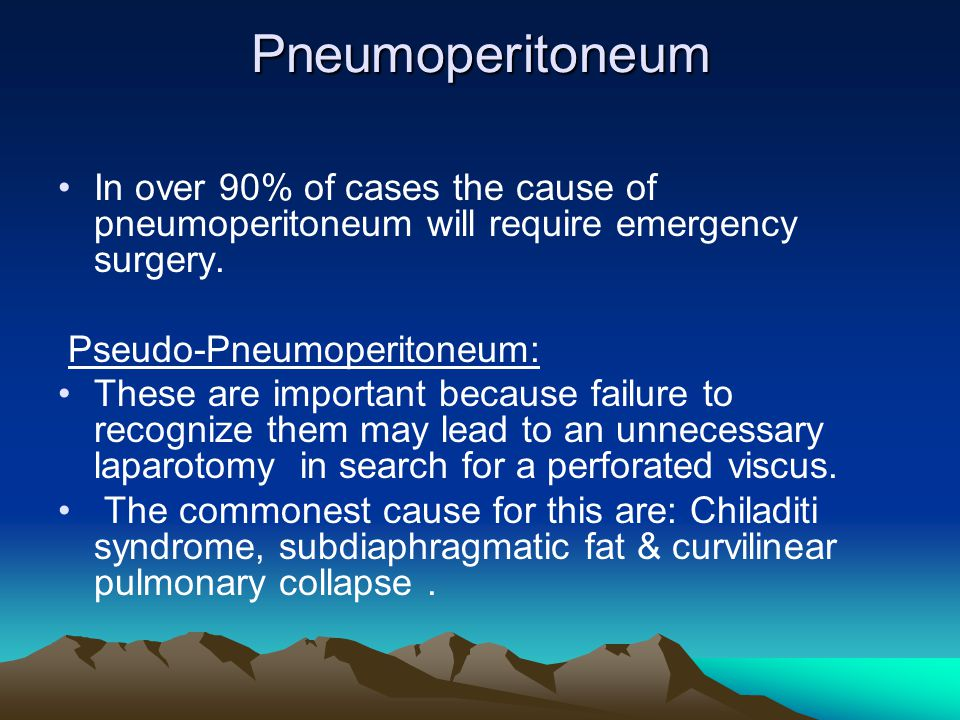 Pneumoperitoneum In over 90% of cases the cause of pneumoperitoneum will require emergency surgery.