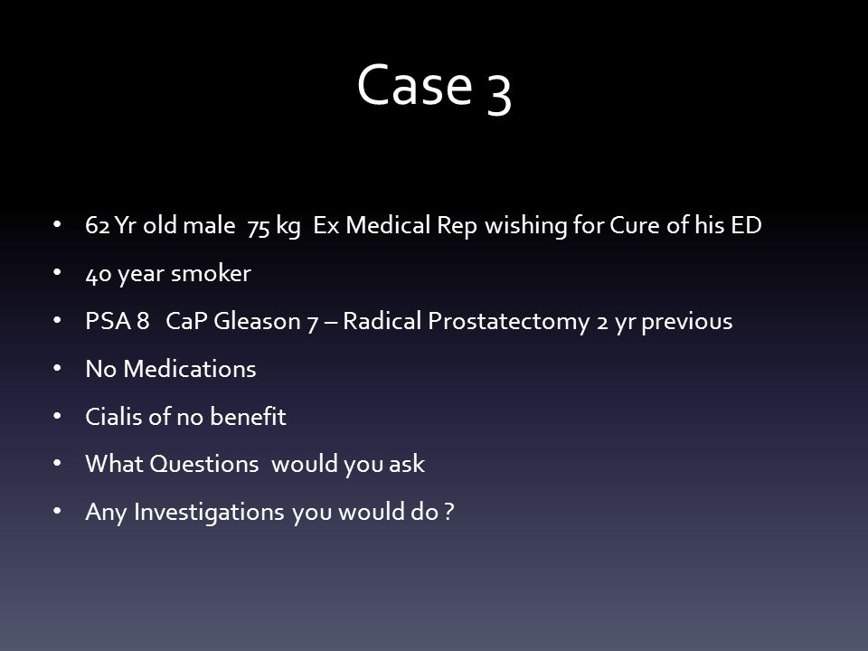 Case 3 62 Yr old male 75 kg Ex Medical Rep wishing for Cure of his ED