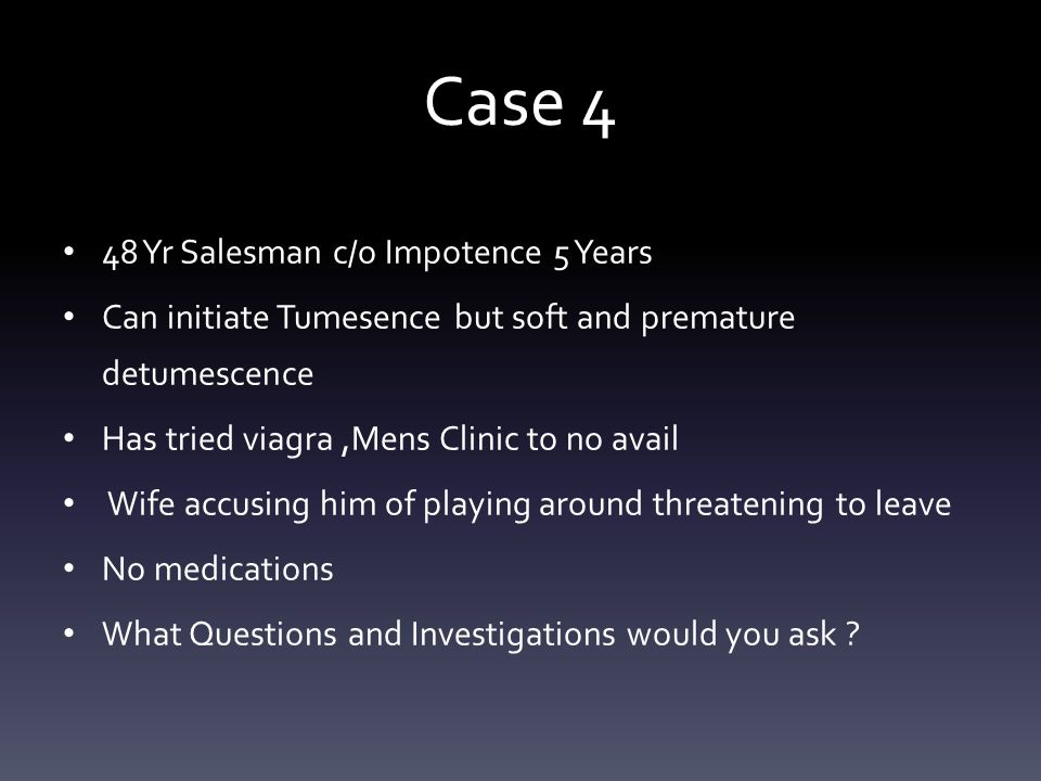 Case 4 48 Yr Salesman c/o Impotence 5 Years