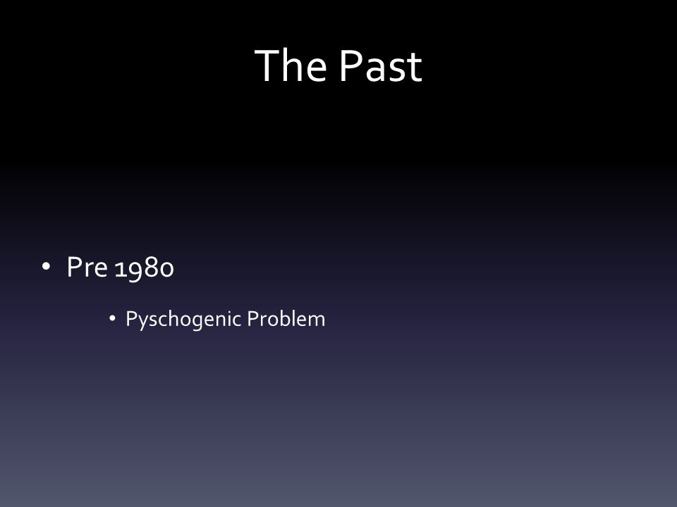 The Past Pre 1980 Pyschogenic Problem