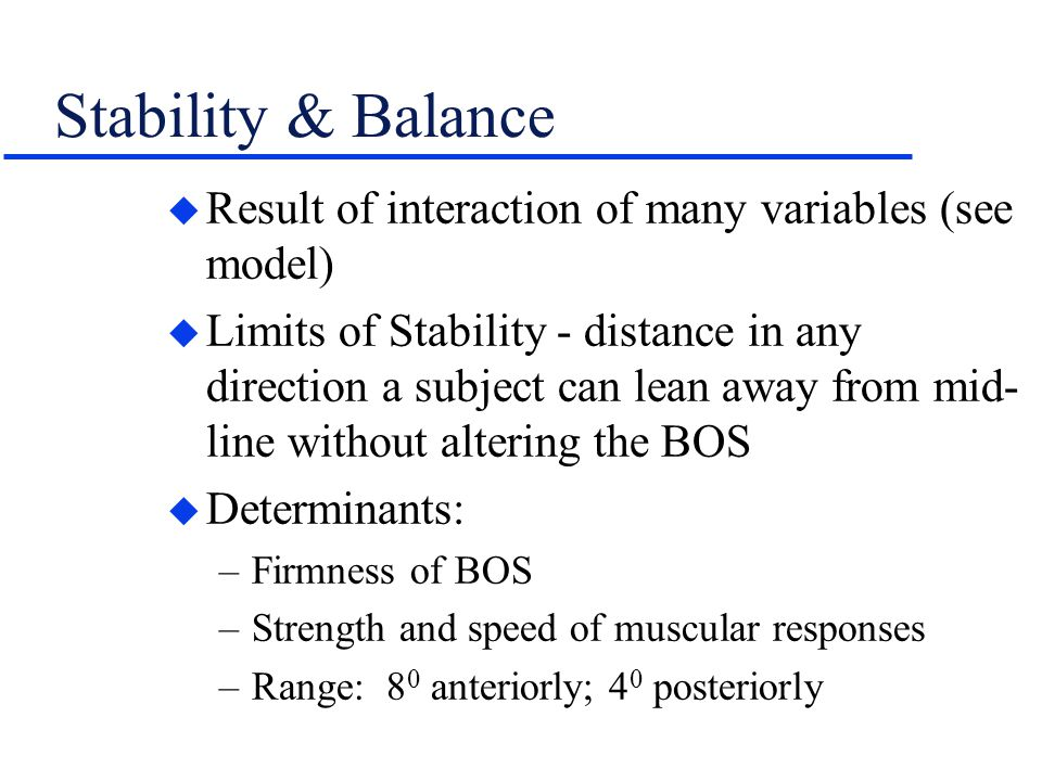 Stability & Balance Result of interaction of many variables (see model)