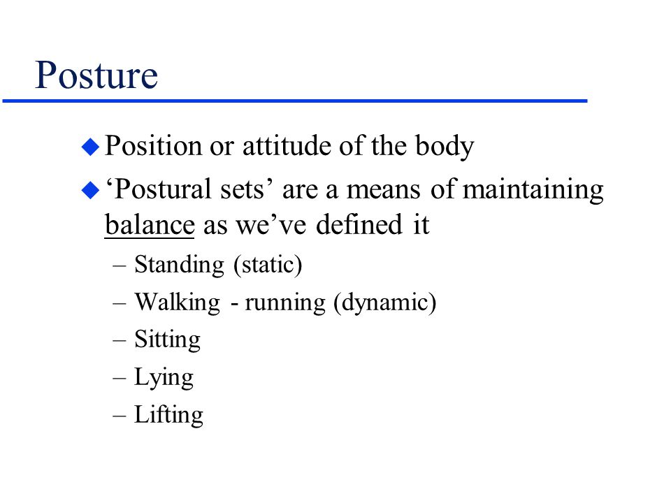 Posture Position or attitude of the body