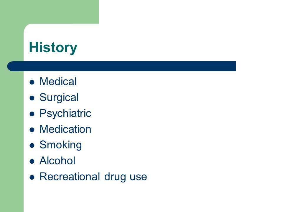 History Medical Surgical Psychiatric Medication Smoking Alcohol