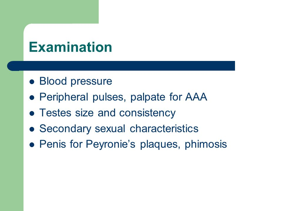 Examination Blood pressure Peripheral pulses, palpate for AAA