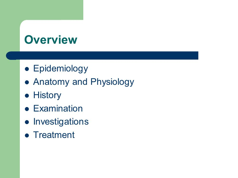 Overview Epidemiology Anatomy and Physiology History Examination