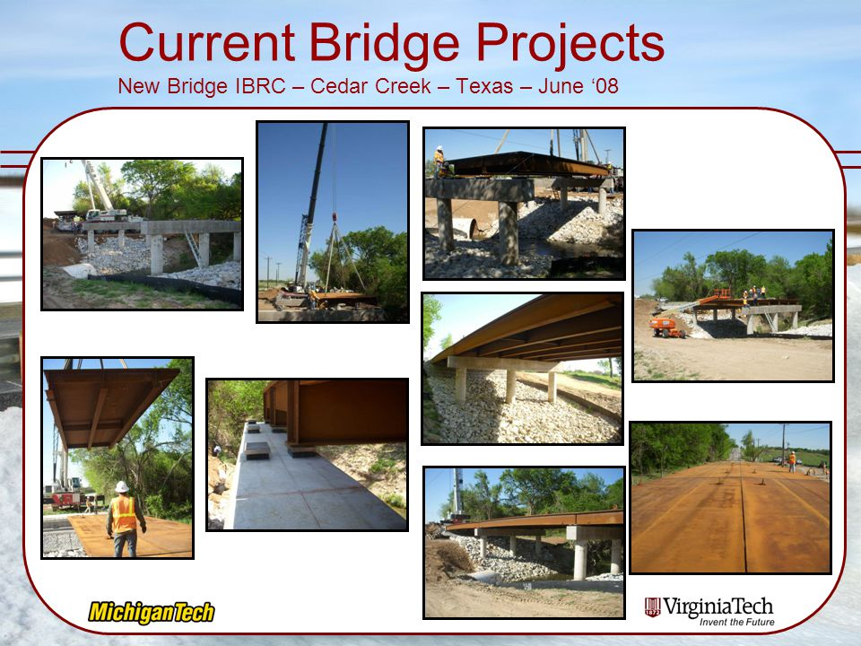 Current Bridge Projects New Bridge IBRC – Cedar Creek – Texas – June '08