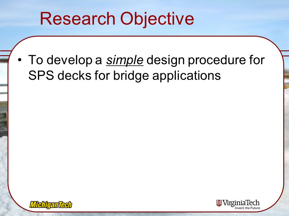 Research Objective To develop a simple design procedure for SPS decks for bridge applications