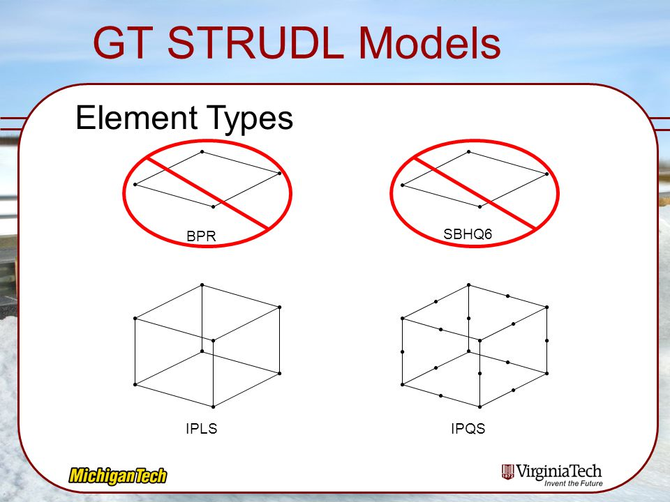 GT STRUDL Models Element Types BPR SBHQ6 IPLS IPQS