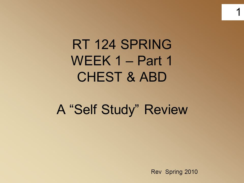 RT 124 SPRING WEEK 1 – Part 1 CHEST & ABD A Self Study Review