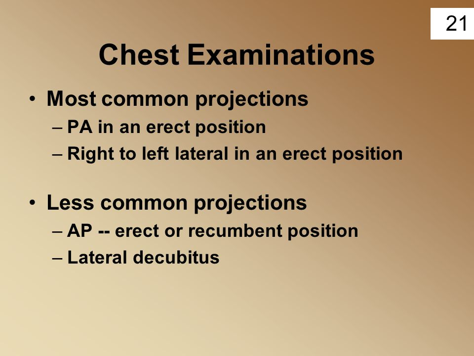 Chest Examinations Most common projections Less common projections