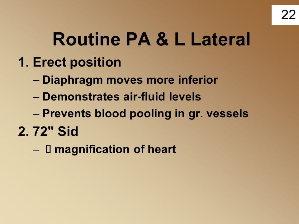 Routine PA & L Lateral 1. Erect position 2. 72 Sid