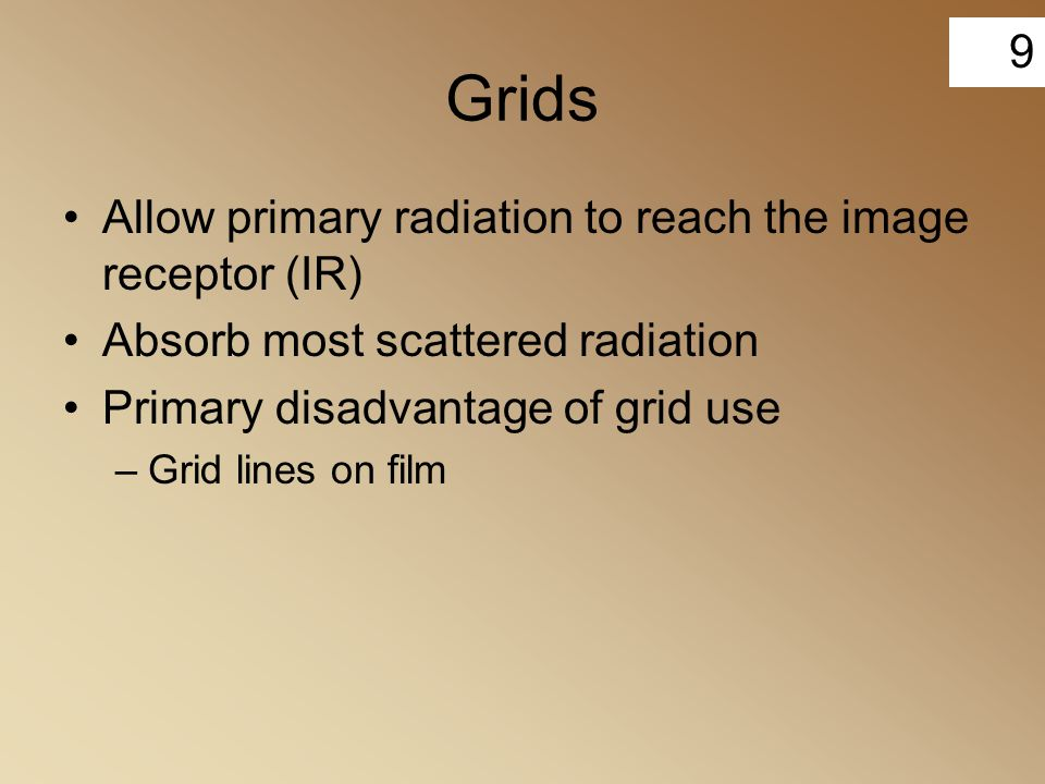 Grids Allow primary radiation to reach the image receptor (IR)