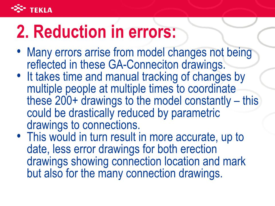 2. Reduction in errors: Many errors arrise from model changes not being reflected in these GA-Conneciton drawings.