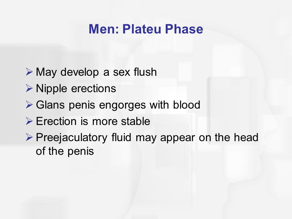 Men: Plateu Phase May develop a sex flush Nipple erections