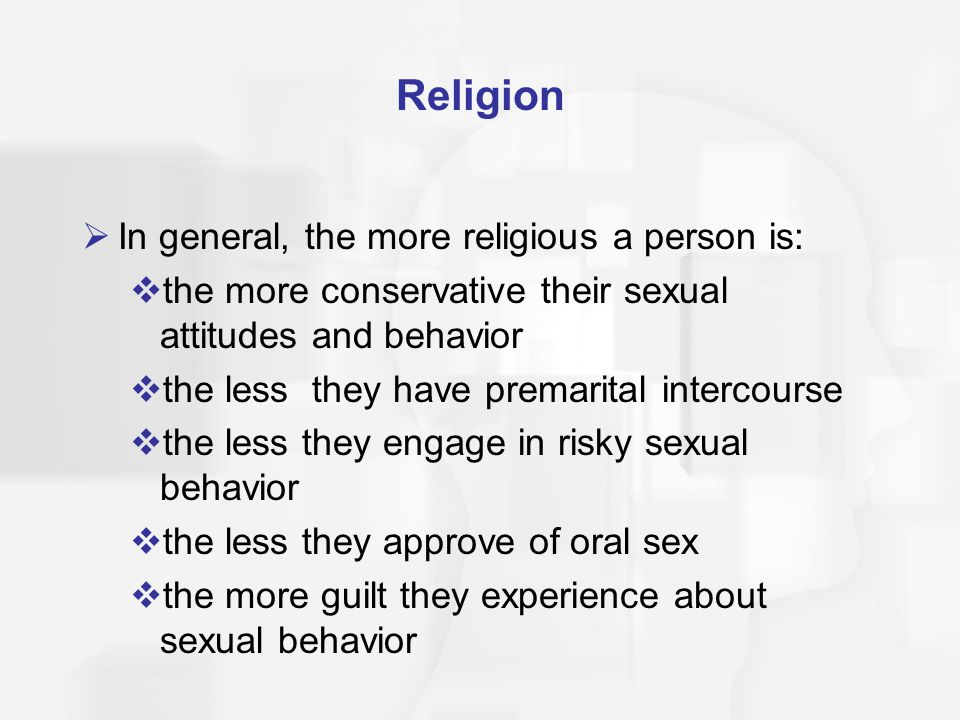 Religion In general, the more religious a person is: