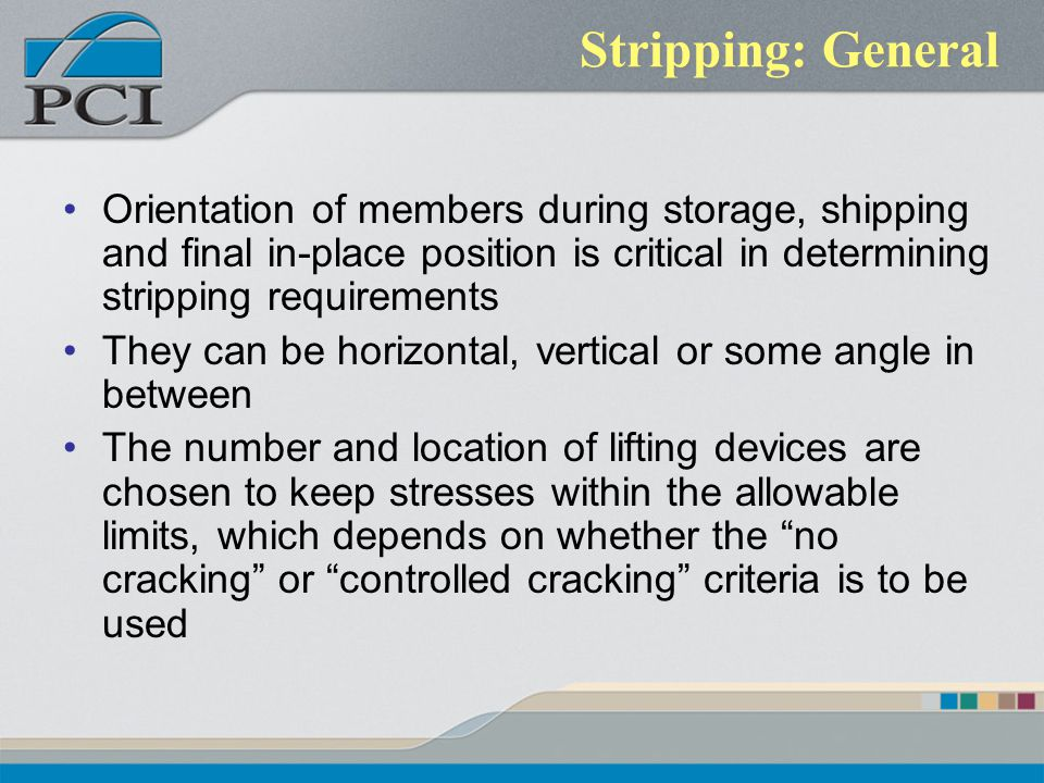 Stripping: General Orientation of members during storage, shipping and final in-place position is critical in determining stripping requirements.