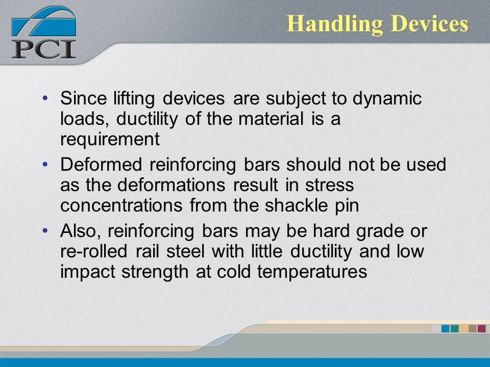 Handling Devices Since lifting devices are subject to dynamic loads, ductility of the material is a requirement.