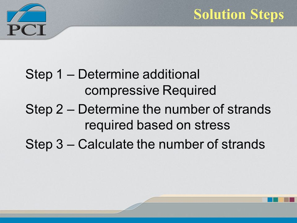 Solution Steps Step 1 – Determine additional compressive Required