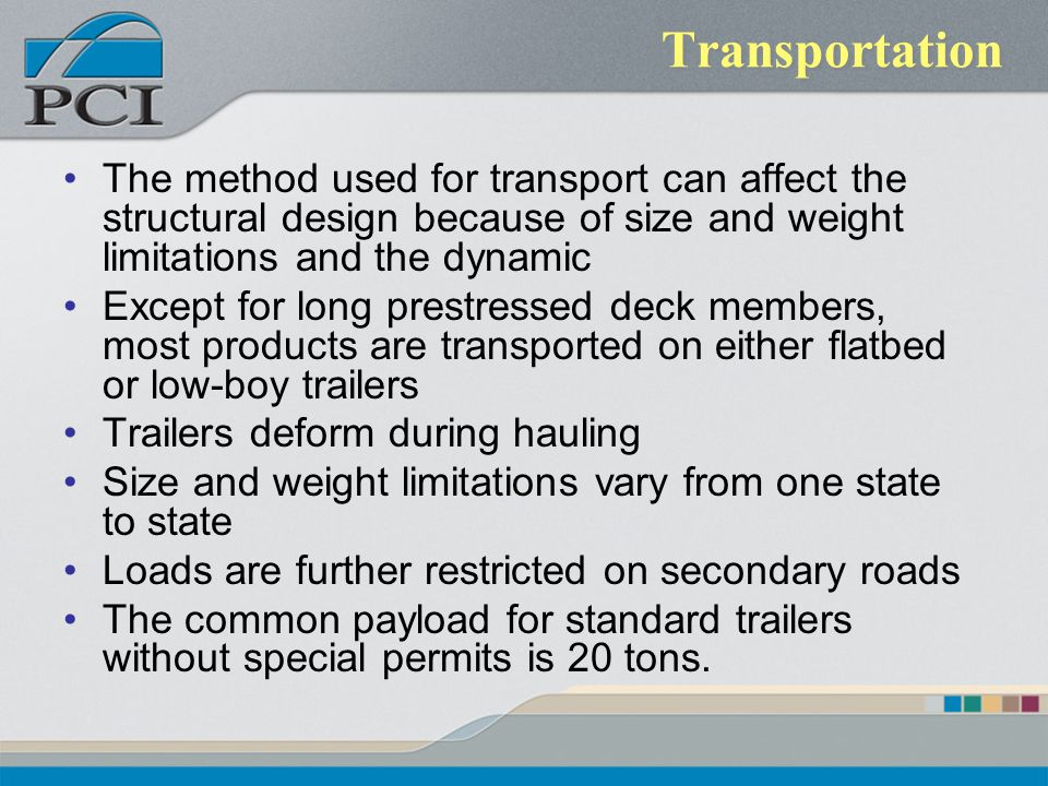 Transportation The method used for transport can affect the structural design because of size and weight limitations and the dynamic.